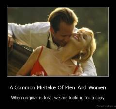 A Common Mistake Of Men And Women - When original is lost, we are looking for a copy