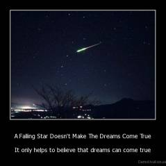A Falling Star Doesn't Make The Dreams Come True - It only helps to believe that dreams can come true