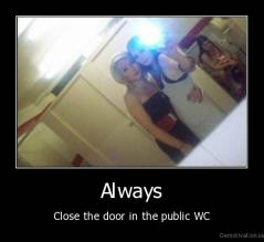 Always - Close the door in the public WC