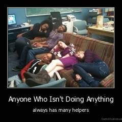 Anyone Who Isn't Doing Anything - always has many helpers