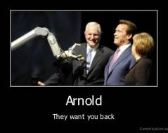Arnold - They want you back