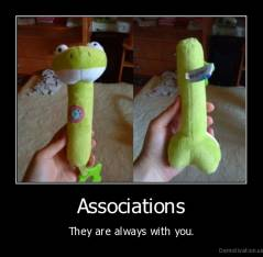 Associations - They are always with you.
