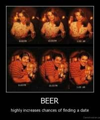 BEER - highly increases chances of finding a date