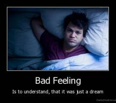 Bad Feeling - Is to understand, that it was just a dream