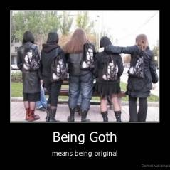Being Goth - means being original