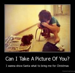 Can I Take A Picture Of You? - I wanna show Santa what to bring me for Christmas