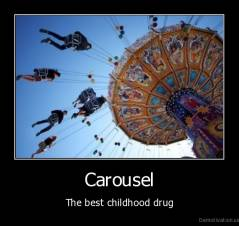 Carousel - The best childhood drug