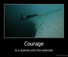 Courage - Is a journey into the unknown