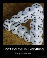 Don't Believe In Everything - That your eyes see...