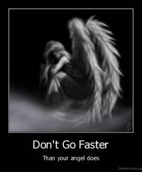 Don't Go Faster - Than your angel does