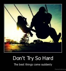 Don't Try So Hard - The best things come suddenly