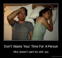 Don't Waste Your Time For A Person - Who doesn't want be with you