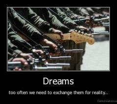 Dreams - too often we need to exchange them for reality...