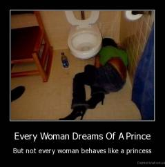 Every Woman Dreams Of A Prince - But not every woman behaves like a princess