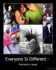 Everyone Is Different -  - Everyone is equal