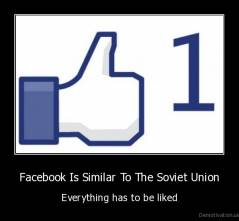 Facebook Is Similar To The Soviet Union - Everything has to be liked