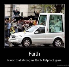 Faith - is not that strong as the bulletproof glass