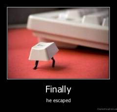Finally - he escaped