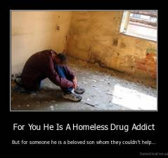 For You He Is A Homeless Drug Addict - But for someone he is a beloved son whom they couldn't help...