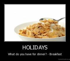 HOLIDAYS - What do you have for dinner? - Breakfast