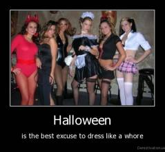 Halloween - is the best excuse to dress like a whore