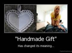 """Handmade Gift"" - Has changed its meaning..."