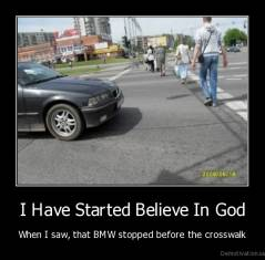 I Have Started Believe In God - When I saw, that BMW stopped before the crosswalk