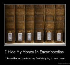 I Hide My Money In Encyclopedias  - I know that no one from my family is going to look there