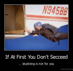 If At First You Don't Secceed - ... skydiving is not for you