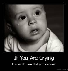 If You Are Crying - It doesn't mean that you are week