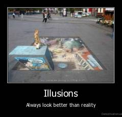 Illusions - Always look better than reality