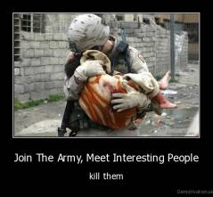 Join The Army, Meet Interesting People - kill them