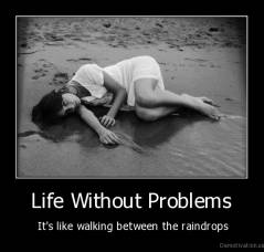 Life Without Problems -  It's like walking between the raindrops