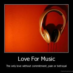 Love For Music - The only love without commitment, pain or betrayal