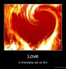 Love - is friendship set on fire