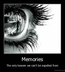 Memories - The only heaven we can't be expelled from