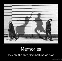 Memories - They are the only time machine we have