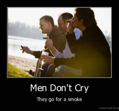 Men Don't Cry - They go for a smoke