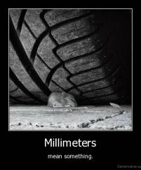 Millimeters - mean something.
