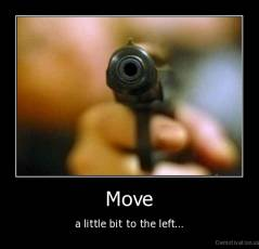 Move - a little bit to the left...