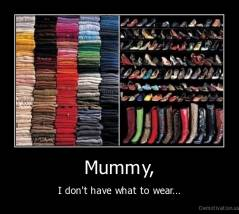 Mummy, - I don't have what to wear...