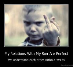 My Relations With My Son Are Perfect - We understand each other without words