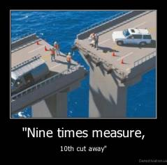 """Nine times measure, - 10th cut away"""