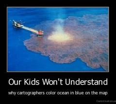 Our Kids Won't Understand - why cartographers color ocean in blue on the map