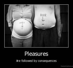 Pleasures - Are followed by consequences