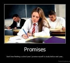 Promises - Each time finishing a school year I promise myself to study better next year...