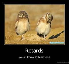 Retards - We all know at least one