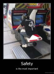 Safety - is the most important