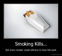 Smoking Kills... - But every smoker would still love to have this pack