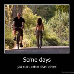 Some days - just start better than others